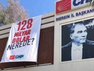 Mersin'de CHP'nin '128 Milyar Dolar Nerede?' Afişleri Toplatıldı