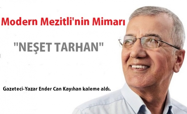 """""""Neşet Tarhan"""" Modern Mezitli'nin Mimarıdır"""